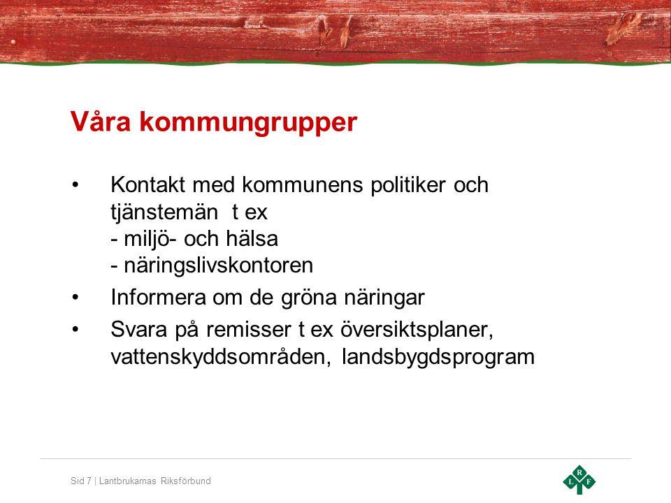 Sid 7 | Lantbrukarnas Riksförbund Våra kommungrupper Kontakt med kommunens politiker och tjänstemän t ex - miljö- och hälsa - näringslivskontoren Info