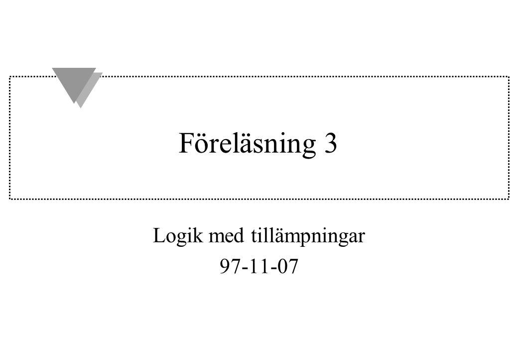Föreläsning 3 Logik med tillämpningar 97-11-07