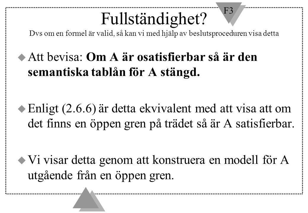 F3 Fullständighet? Dvs om en formel är valid, så kan vi med hjälp av beslutsproceduren visa detta u Att bevisa: Om A är osatisfierbar så är den semant