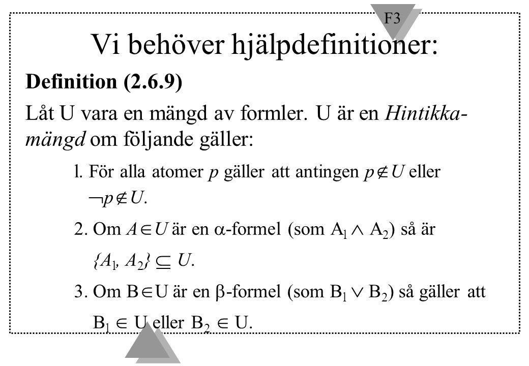 F3 Vi behöver hjälpdefinitioner: Definition (2.6.9) Låt U vara en mängd av formler. U är en Hintikka- mängd om följande gäller: l. För alla atomer p g