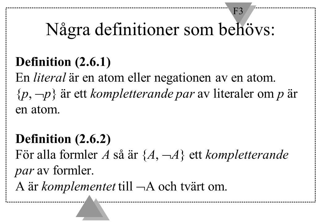 F3 Några definitioner som behövs: Definition (2.6.1) En literal är en atom eller negationen av en atom. {p,  p} är ett kompletterande par av literale