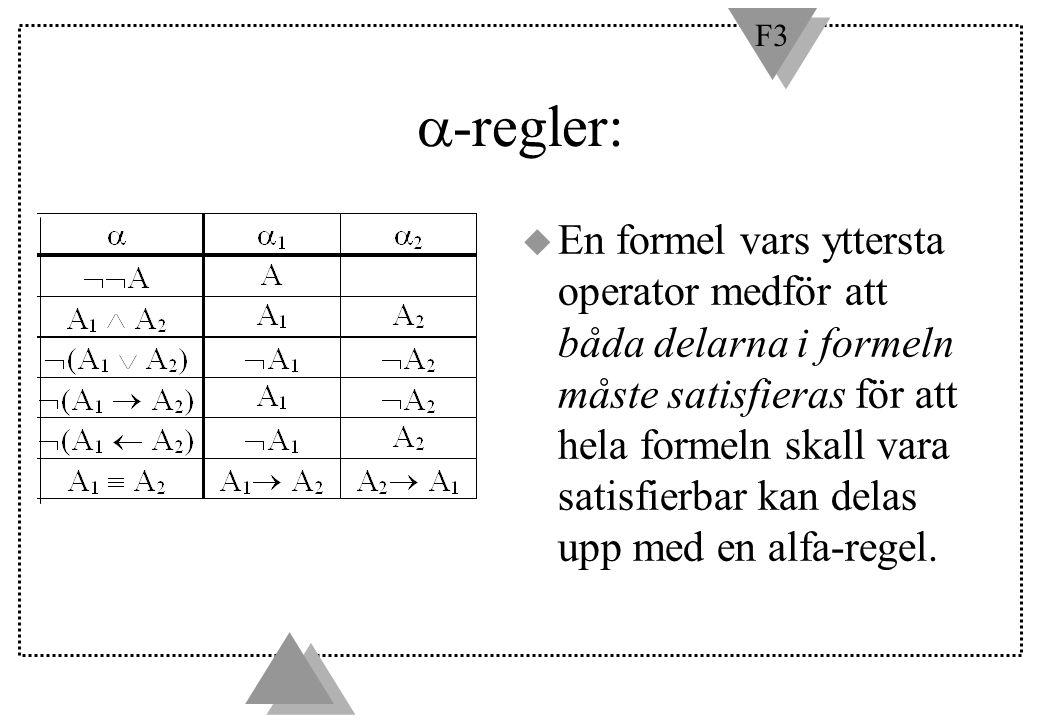 F3  -regler: u En formel vars yttersta operator medför att båda delarna i formeln måste satisfieras för att hela formeln skall vara satisfierbar kan