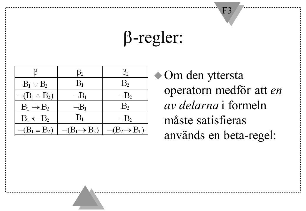 F3  -regler: u Om den yttersta operatorn medför att en av delarna i formeln måste satisfieras används en beta-regel: