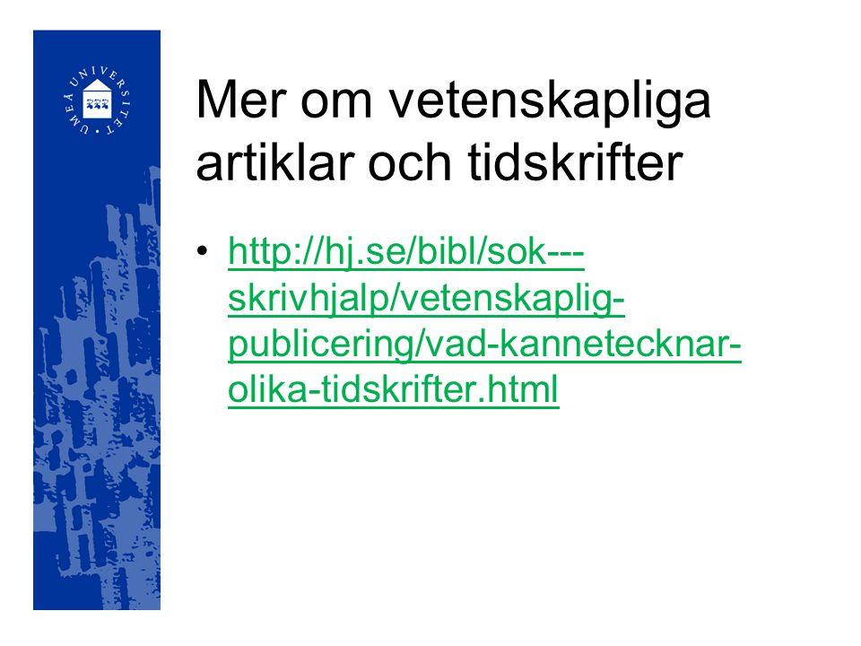 Mer om vetenskapliga artiklar och tidskrifter http://hj.se/bibl/sok--- skrivhjalp/vetenskaplig- publicering/vad-kannetecknar- olika-tidskrifter.htmlhttp://hj.se/bibl/sok--- skrivhjalp/vetenskaplig- publicering/vad-kannetecknar- olika-tidskrifter.html