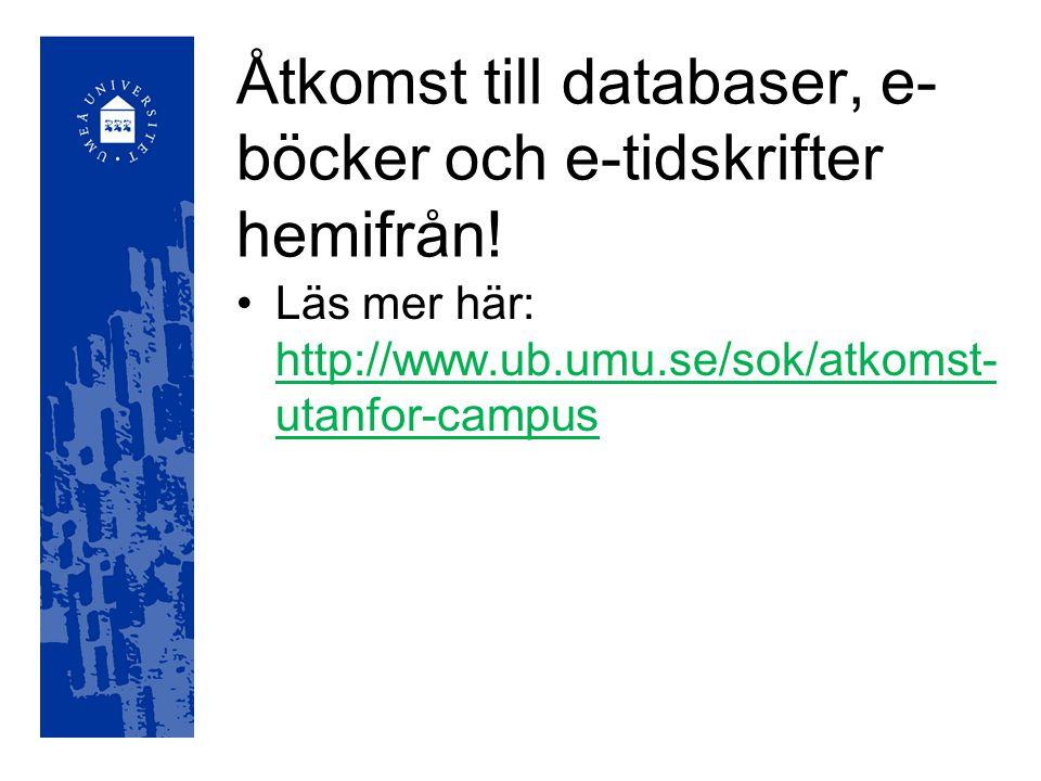 Åtkomst till databaser, e- böcker och e-tidskrifter hemifrån! Läs mer här: http://www.ub.umu.se/sok/atkomst- utanfor-campus http://www.ub.umu.se/sok/a