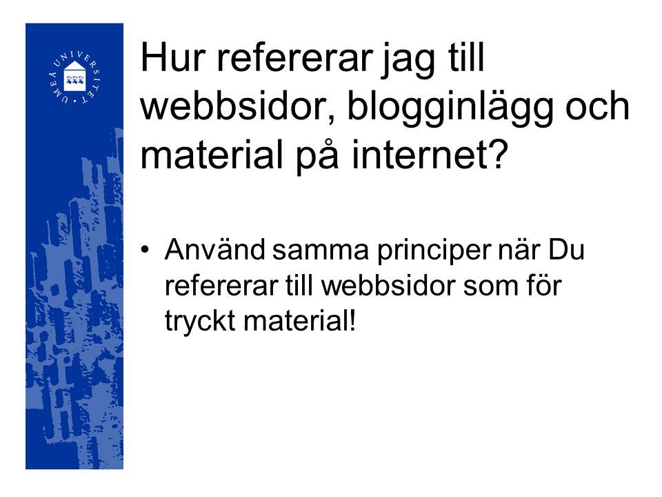 Hur refererar jag till webbsidor, blogginlägg och material på internet? Använd samma principer när Du refererar till webbsidor som för tryckt material