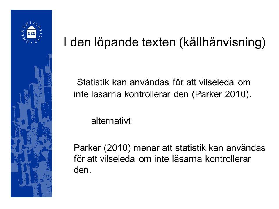 I den löpande texten (källhänvisning) Statistik kan användas för att vilseleda om inte läsarna kontrollerar den (Parker 2010). alternativt Parker (201
