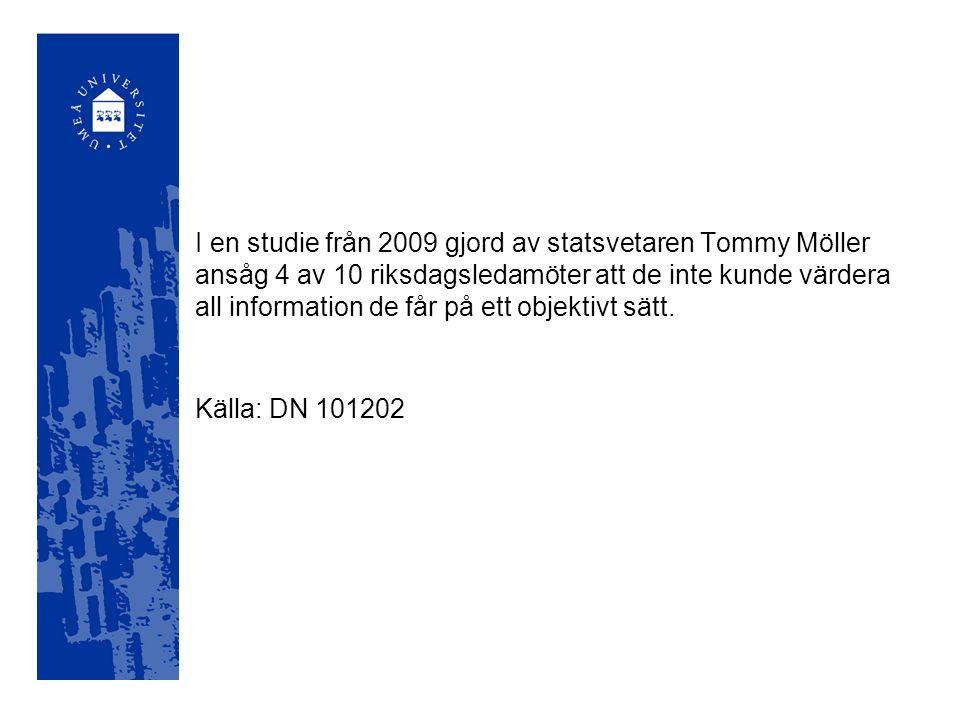 I en studie från 2009 gjord av statsvetaren Tommy Möller ansåg 4 av 10 riksdagsledamöter att de inte kunde värdera all information de får på ett objektivt sätt.