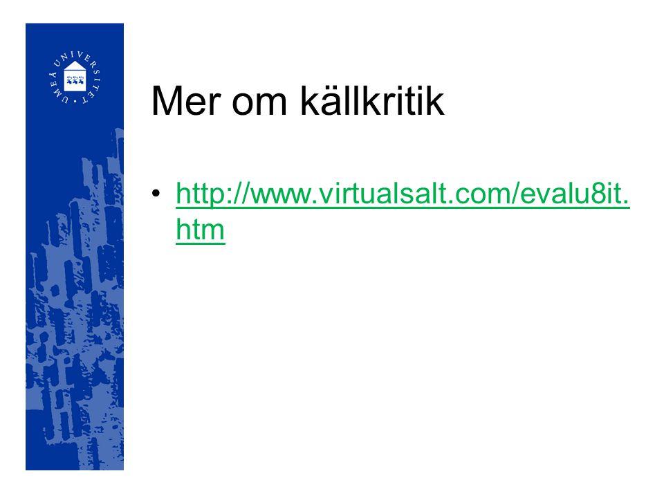 Mer om källkritik http://www.virtualsalt.com/evalu8it. htmhttp://www.virtualsalt.com/evalu8it. htm