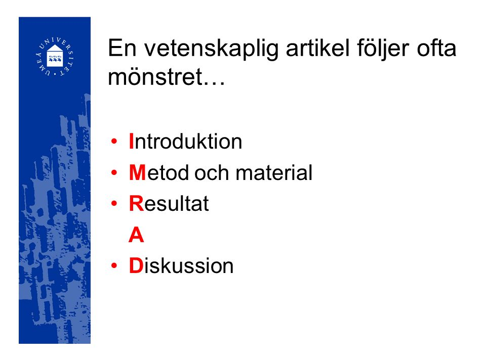 En vetenskaplig artikel följer ofta mönstret… Introduktion Metod och material Resultat A Diskussion