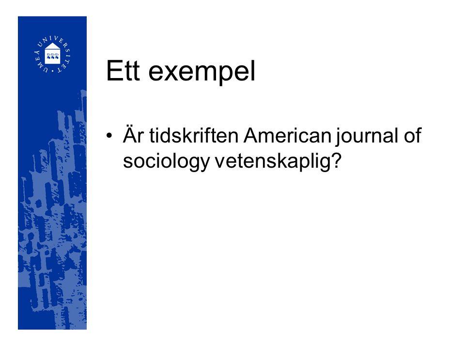 Ett exempel Är tidskriften American journal of sociology vetenskaplig