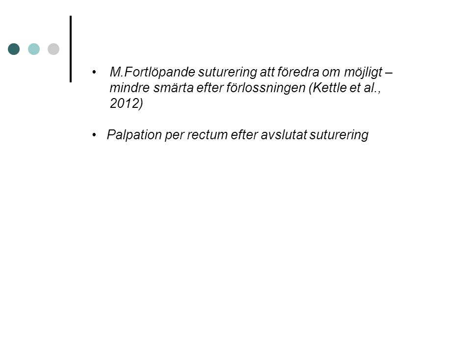 M.Fortlöpande suturering att föredra om möjligt – mindre smärta efter förlossningen (Kettle et al., 2012) Palpation per rectum efter avslutat sutureri