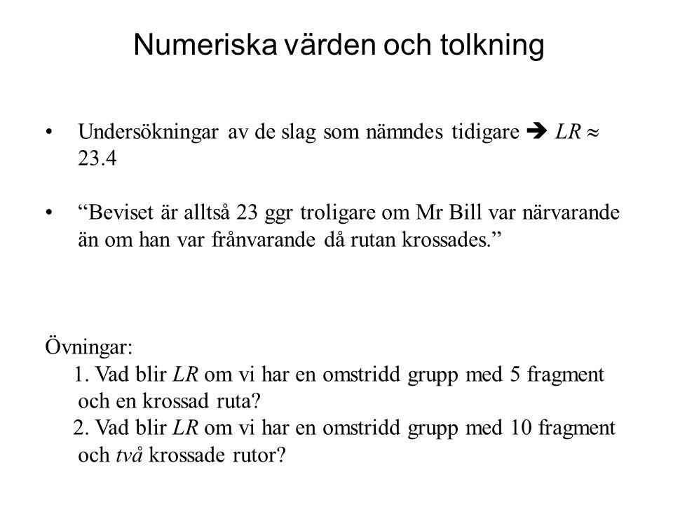 Undersökningar av de slag som nämndes tidigare  LR  23.4 Beviset är alltså 23 ggr troligare om Mr Bill var närvarande än om han var frånvarande då rutan krossades. Övningar: 1.