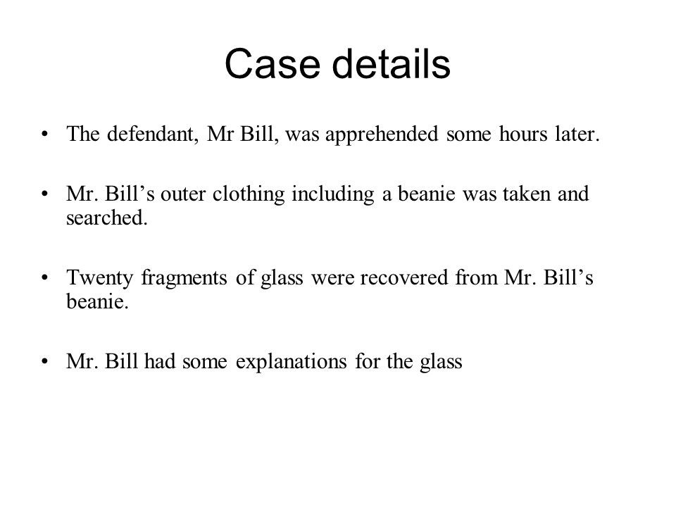 Case details The defendant, Mr Bill, was apprehended some hours later. Mr. Bill's outer clothing including a beanie was taken and searched. Twenty fra