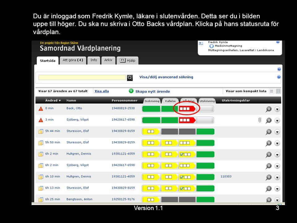 Version 1.13 Du är inloggad som Fredrik Kymle, läkare i slutenvården.