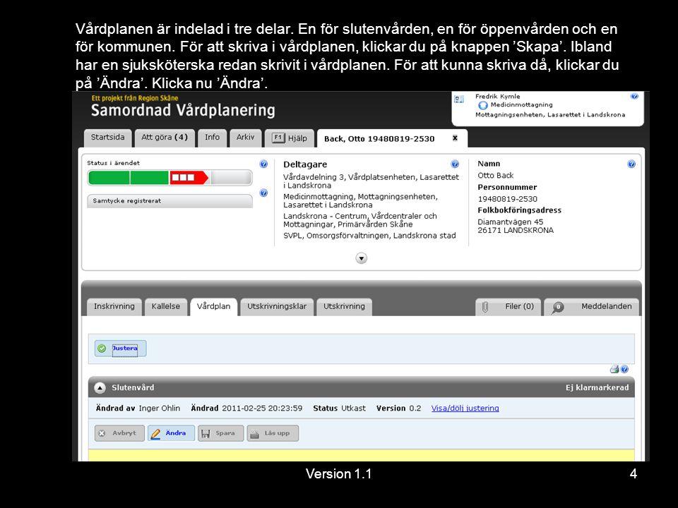 Version 1.115 För att visa att slutenvården skrivit klart i sin del av vårdplanen ska rutan för 'Klarmarkerad' bockas i.