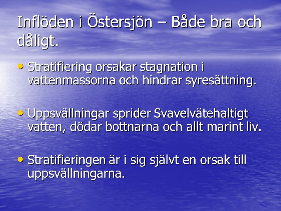 Inflöden i Östersjön – Både bra och dåligt. Stratifiering orsakar stagnation i vattenmassorna och hindrar syresättning. Stratifiering orsakar stagnati