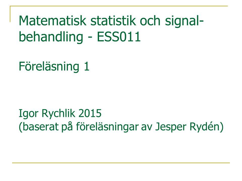 Matematisk statistik och signal- behandling - ESS011 Föreläsning 1 Igor Rychlik 2015 (baserat på föreläsningar av Jesper Rydén)