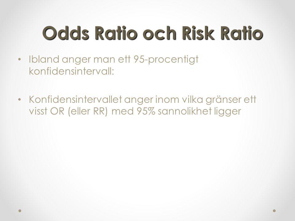 Ibland anger man ett 95-procentigt konfidensintervall: Konfidensintervallet anger inom vilka gränser ett visst OR (eller RR) med 95% sannolikhet ligger Odds Ratio och Risk Ratio
