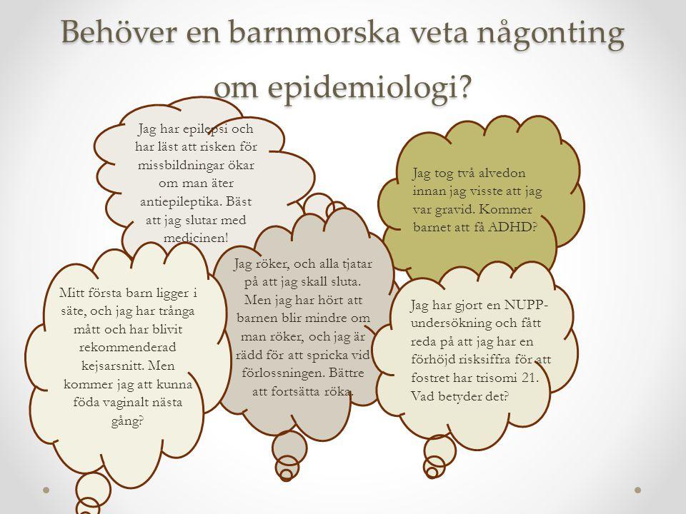 Behöver en barnmorska veta någonting om epidemiologi? Jag tog två alvedon innan jag visste att jag var gravid. Kommer barnet att få ADHD? Jag har epil