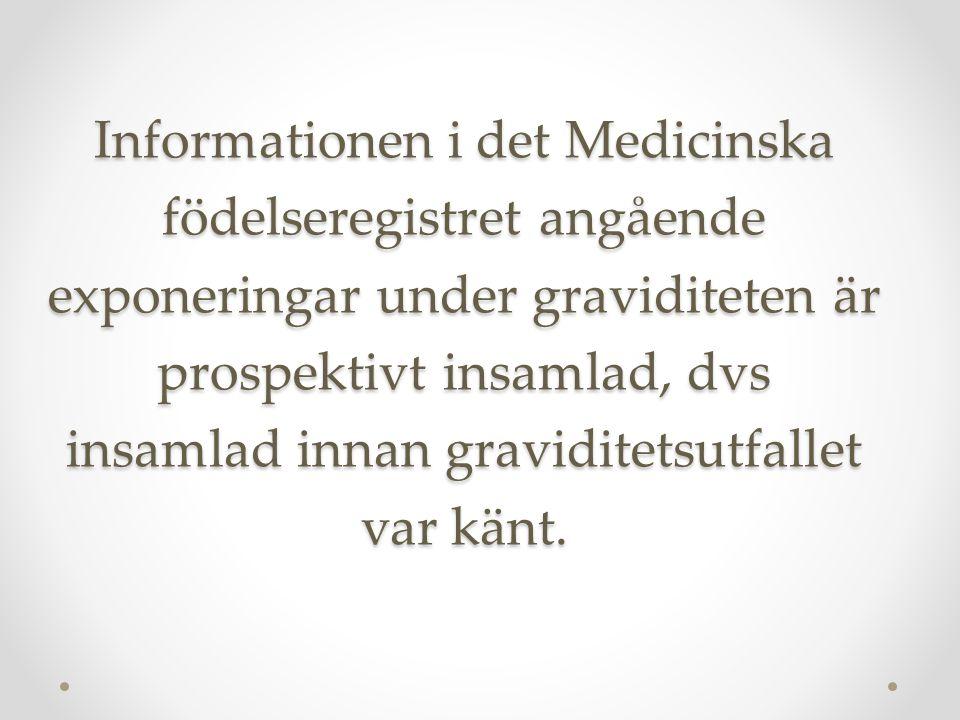 Informationen i det Medicinska födelseregistret angående exponeringar under graviditeten är prospektivt insamlad, dvs insamlad innan graviditetsutfall
