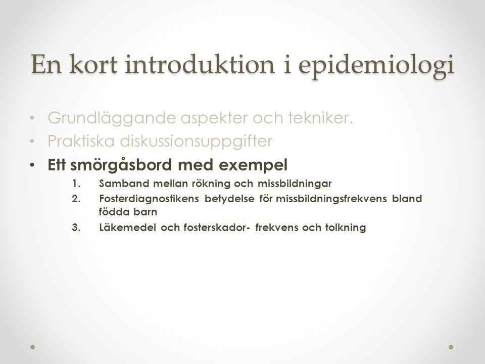 En kort introduktion i epidemiologi Grundläggande aspekter och tekniker.