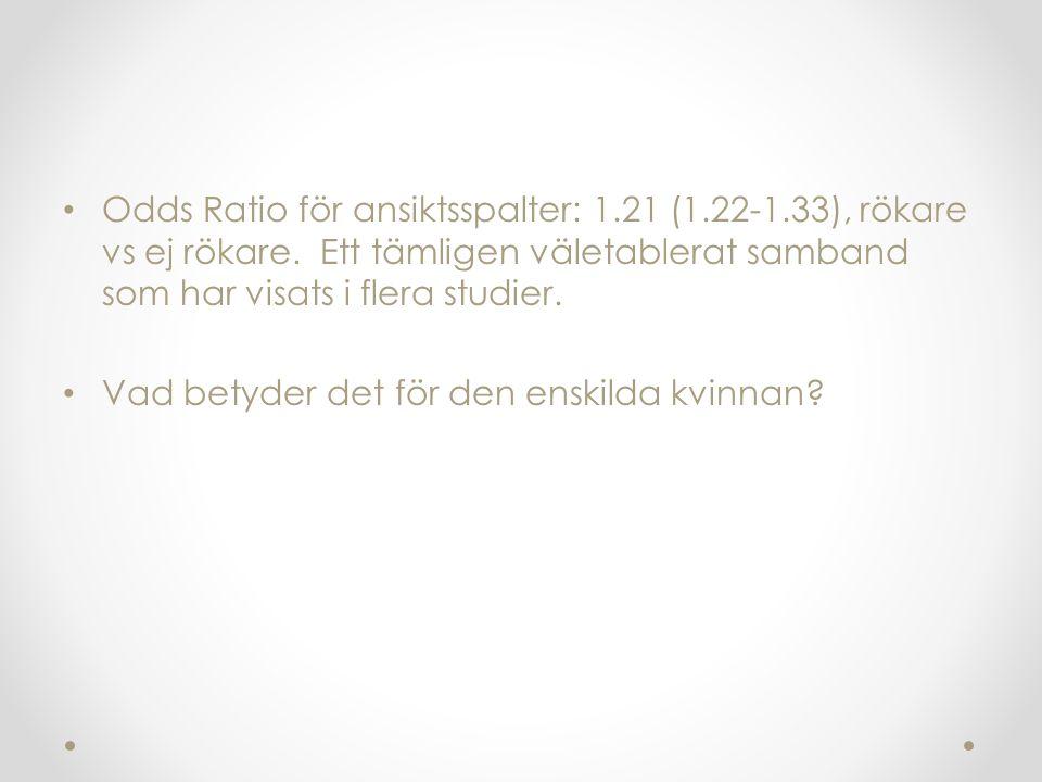 Odds Ratio för ansiktsspalter: 1.21 (1.22-1.33), rökare vs ej rökare. Ett tämligen väletablerat samband som har visats i flera studier. Vad betyder de