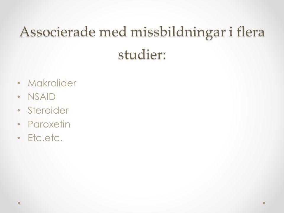 Associerade med missbildningar i flera studier: Makrolider NSAID Steroider Paroxetin Etc.etc.