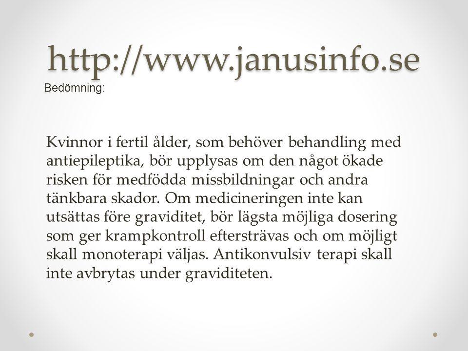 http://www.janusinfo.se Kvinnor i fertil ålder, som behöver behandling med antiepileptika, bör upplysas om den något ökade risken för medfödda missbildningar och andra tänkbara skador.