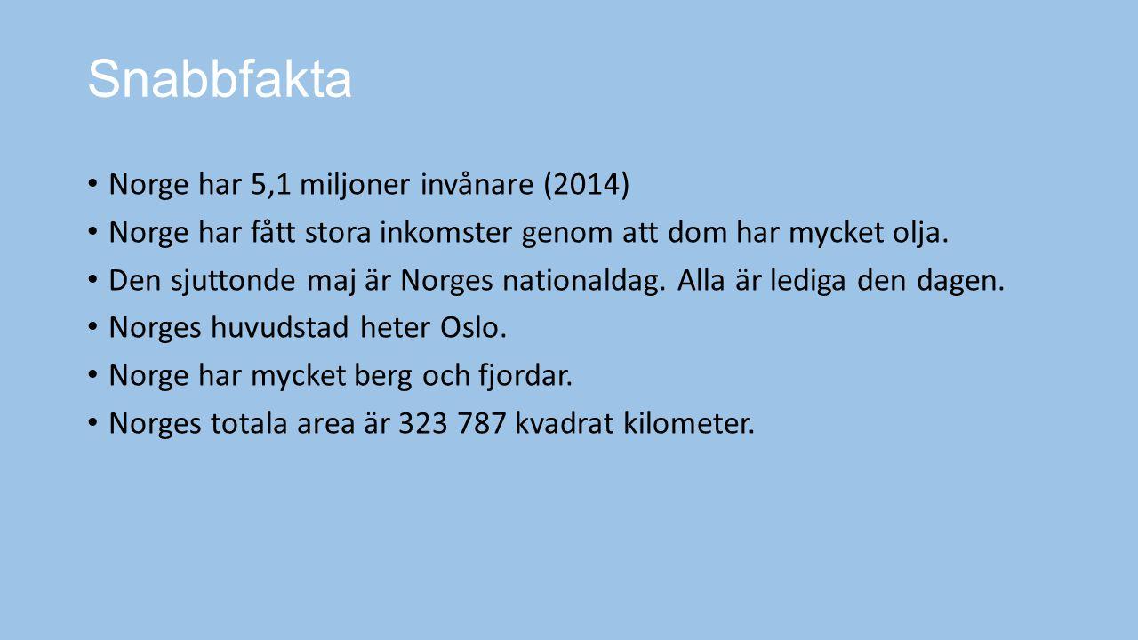 Snabbfakta Norge har 5,1 miljoner invånare (2014) Norge har fått stora inkomster genom att dom har mycket olja. Den sjuttonde maj är Norges nationalda