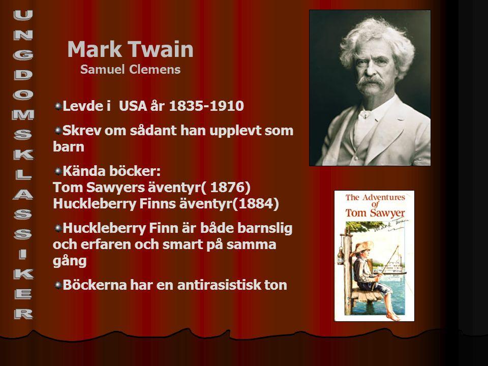 Mark Twain Samuel Clemens Levde i USA år 1835-1910 Skrev om sådant han upplevt som barn Kända böcker: Tom Sawyers äventyr( 1876) Huckleberry Finns äve