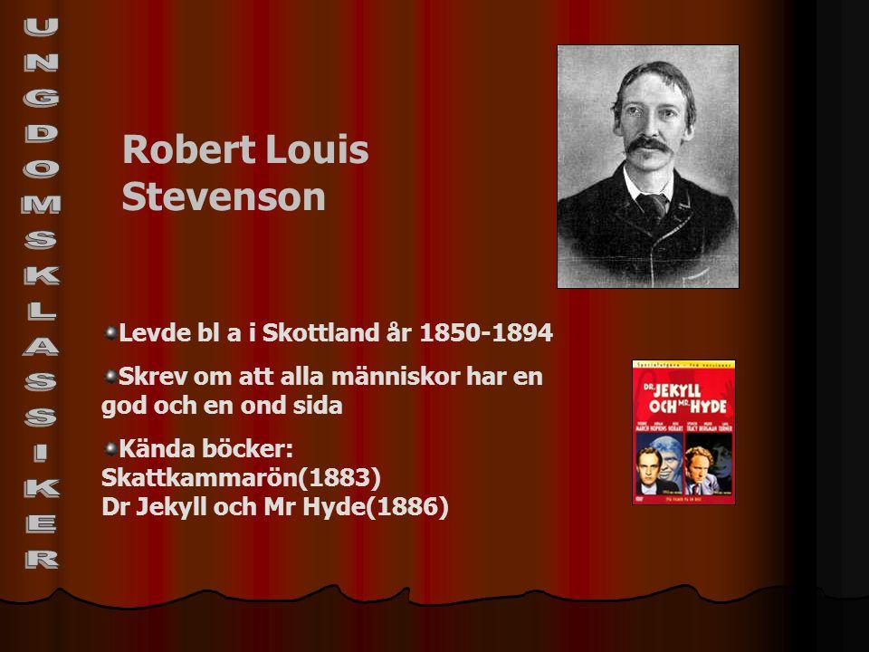 Robert Louis Stevenson Levde bl a i Skottland år 1850-1894 Skrev om att alla människor har en god och en ond sida Kända böcker: Skattkammarön(1883) Dr