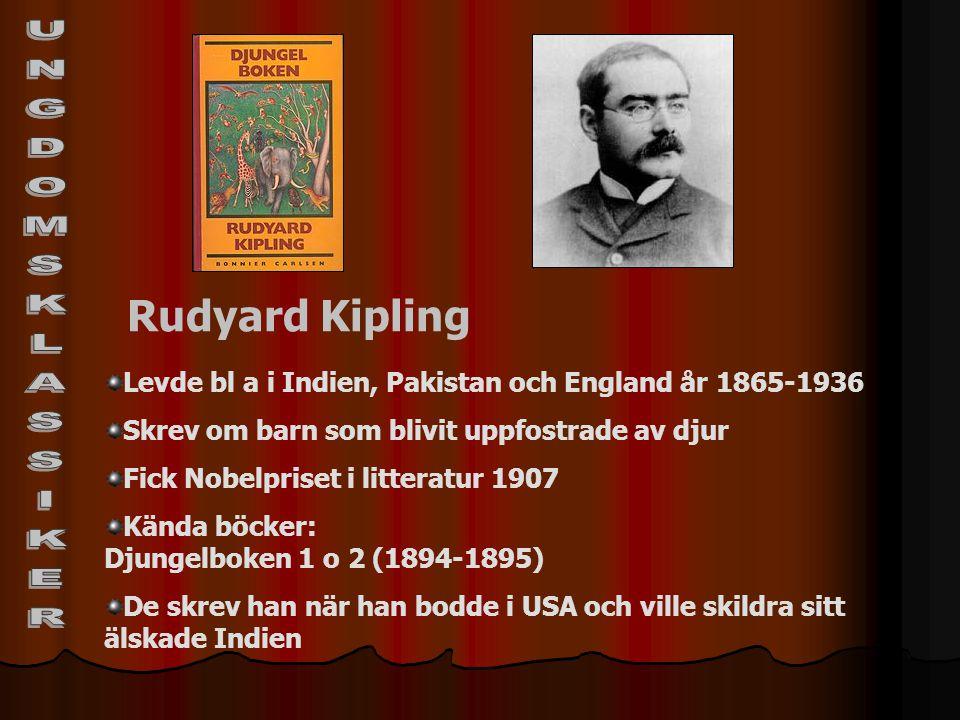 Rudyard Kipling Levde bl a i Indien, Pakistan och England år 1865-1936 Skrev om barn som blivit uppfostrade av djur Fick Nobelpriset i litteratur 1907