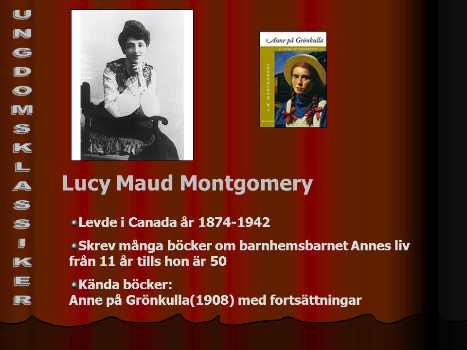 Lucy Maud Montgomery Levde i Canada år 1874-1942 Skrev många böcker om barnhemsbarnet Annes liv från 11 år tills hon är 50 Kända böcker: Anne på Grönk