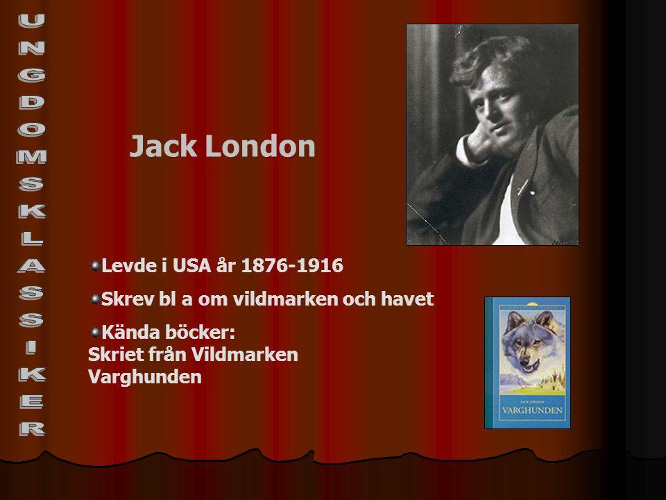 Jack London Levde i USA år 1876-1916 Skrev bl a om vildmarken och havet Kända böcker: Skriet från Vildmarken Varghunden