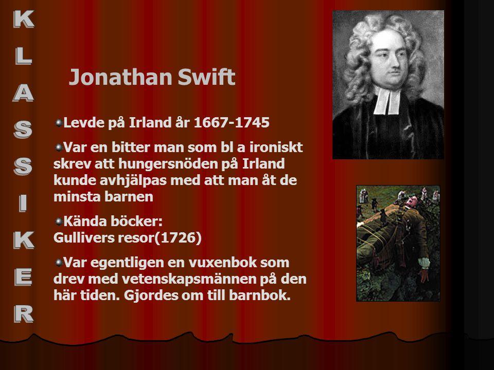 Jonathan Swift Levde på Irland år 1667-1745 Var en bitter man som bl a ironiskt skrev att hungersnöden på Irland kunde avhjälpas med att man åt de min