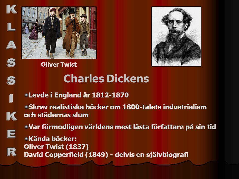 Charles Dickens Levde i England år 1812-1870 Skrev realistiska böcker om 1800-talets industrialism och städernas slum Var förmodligen världens mest lä