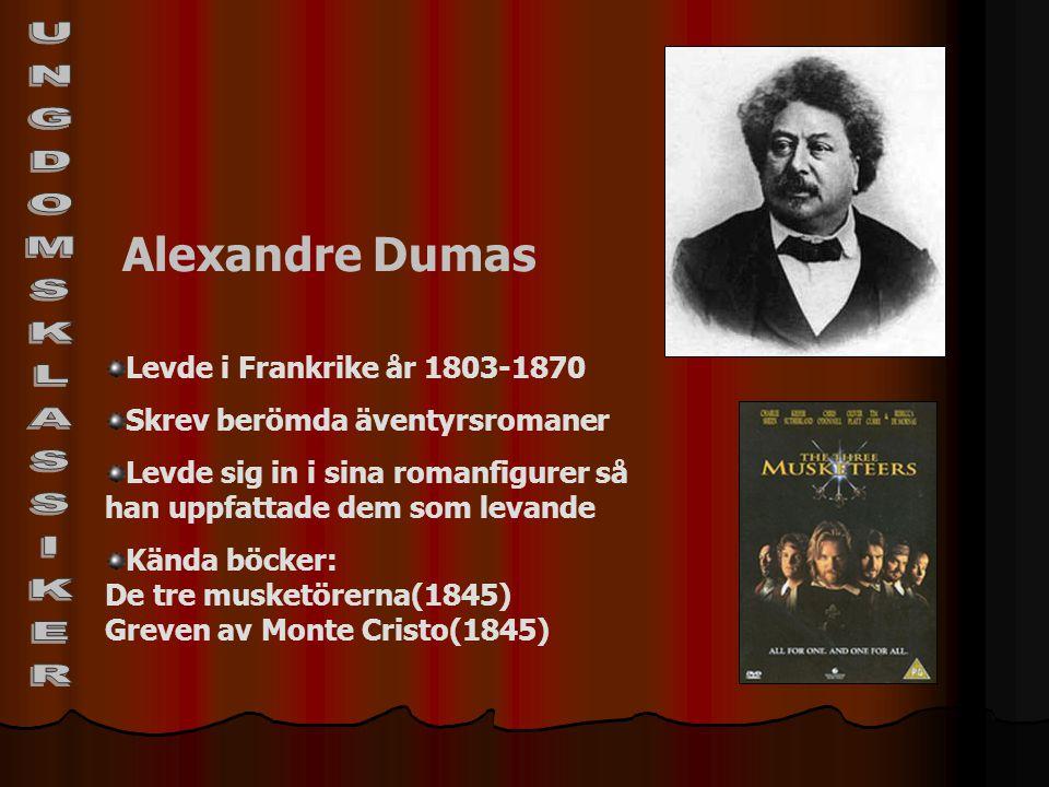 Alexandre Dumas Levde i Frankrike år 1803-1870 Skrev berömda äventyrsromaner Levde sig in i sina romanfigurer så han uppfattade dem som levande Kända