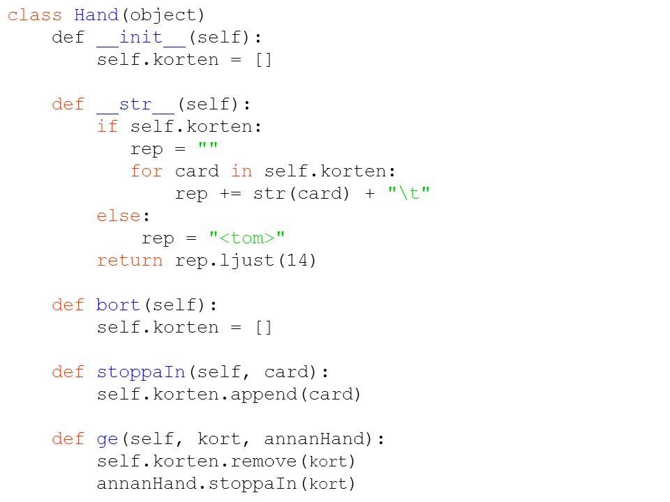 class Hand(object) def __init__(self): self.korten = [] def __str__(self): if self.korten: rep =