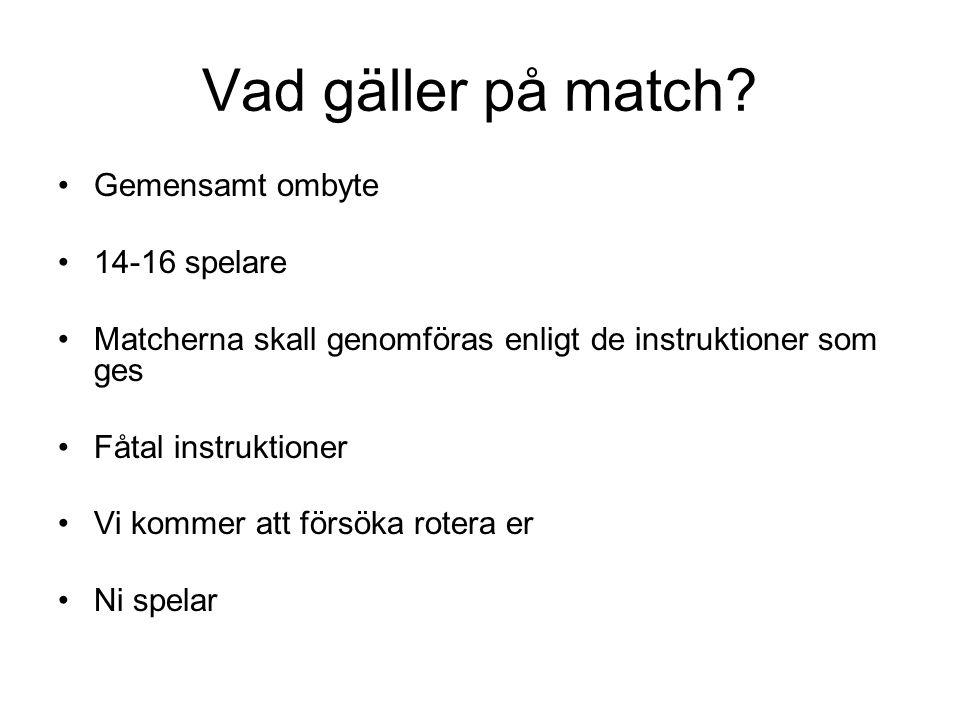 Vad gäller på match? Gemensamt ombyte 14-16 spelare Matcherna skall genomföras enligt de instruktioner som ges Fåtal instruktioner Vi kommer att försö