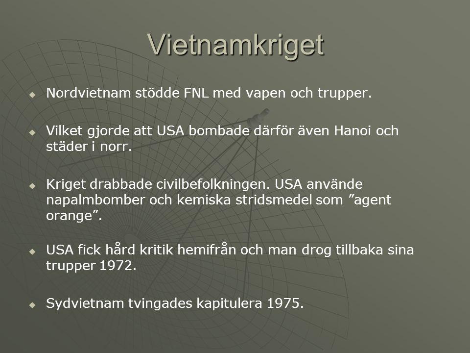 Vietnamkriget   Nordvietnam stödde FNL med vapen och trupper.   Vilket gjorde att USA bombade därför även Hanoi och städer i norr.   Kriget drab