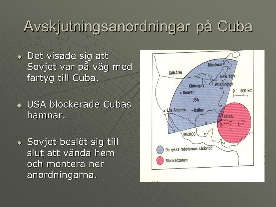 Avskjutningsanordningar på Cuba  Det visade sig att Sovjet var på väg med fartyg till Cuba.  USA blockerade Cubas hamnar.  Sovjet beslöt sig till s