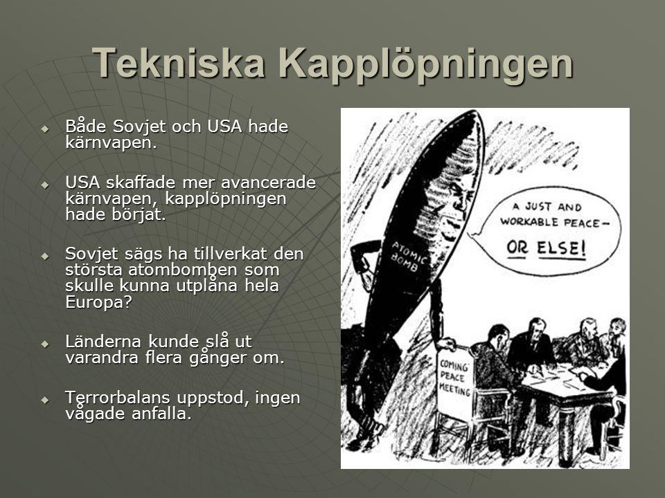 Tekniska Kapplöpningen  Både Sovjet och USA hade kärnvapen.  USA skaffade mer avancerade kärnvapen, kapplöpningen hade börjat.  Sovjet sägs ha till