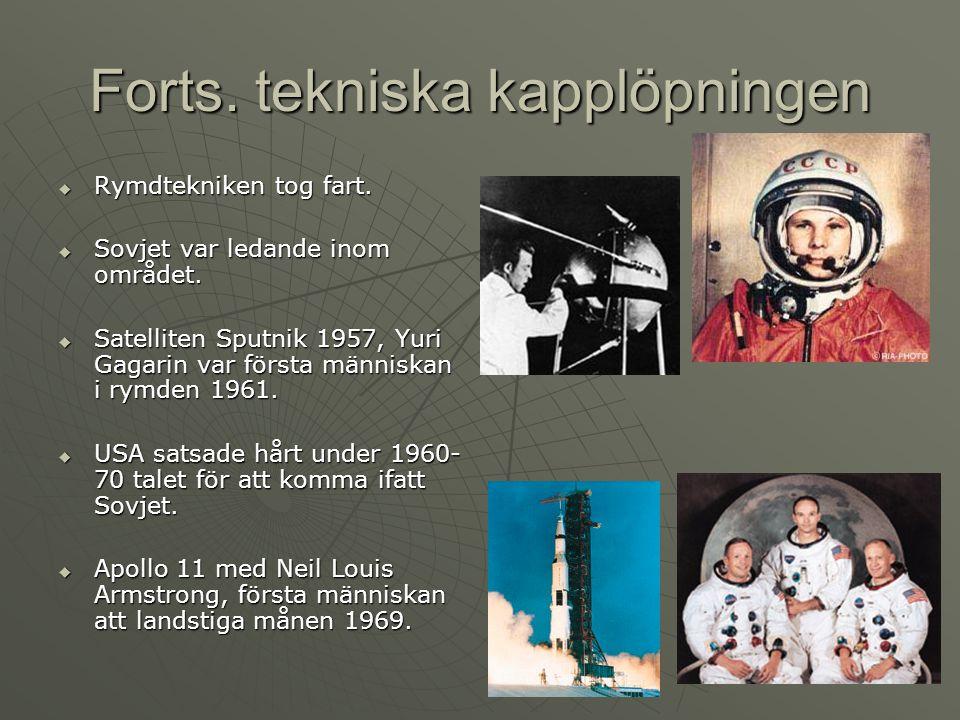 Forts. tekniska kapplöpningen RRRRymdtekniken tog fart. SSSSovjet var ledande inom området. SSSSatelliten Sputnik 1957, Yuri Gagarin var f