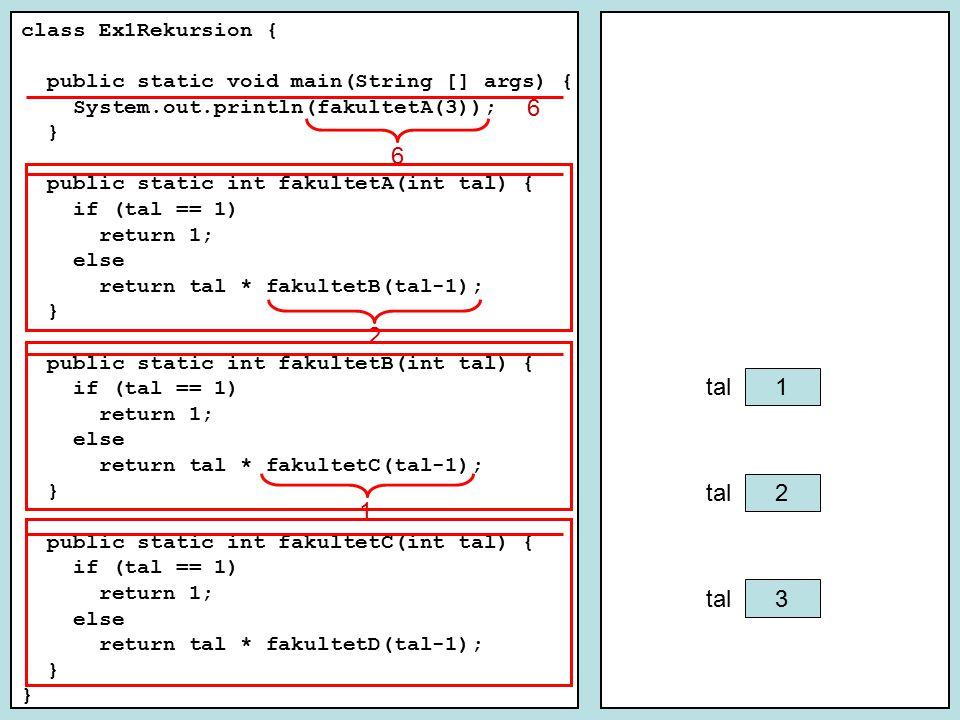 class Ex1Rekursion { public static void main(String [] args) { System.out.println(fakultet(2)); System.out.println(fakultet(4)); } public static int fakultet(int tal) { if (tal == 1) { return 1; } else { int f; f = tal * fakultet(tal-1); return f; } 2 2 tal 0 f 1 2 0 f 6 2 0 f 2 1 3 24 4 1 2 6
