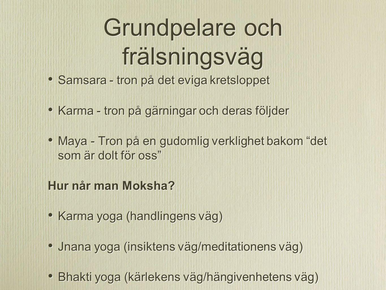 Grundpelare och frälsningsväg Samsara - tron på det eviga kretsloppet Karma - tron på gärningar och deras följder Maya - Tron på en gudomlig verklighe