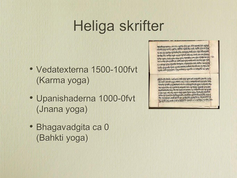 Heliga skrifter Vedatexterna 1500-100fvt (Karma yoga) Upanishaderna 1000-0fvt (Jnana yoga) Bhagavadgita ca 0 (Bahkti yoga) Vedatexterna 1500-100fvt (K