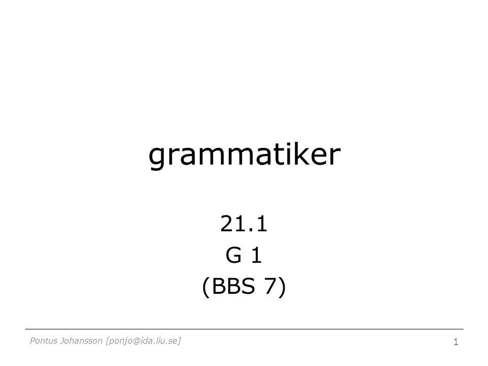 Pontus Johansson [ponjo@ida.liu.se] 1 grammatiker 21.1 G 1 (BBS 7)