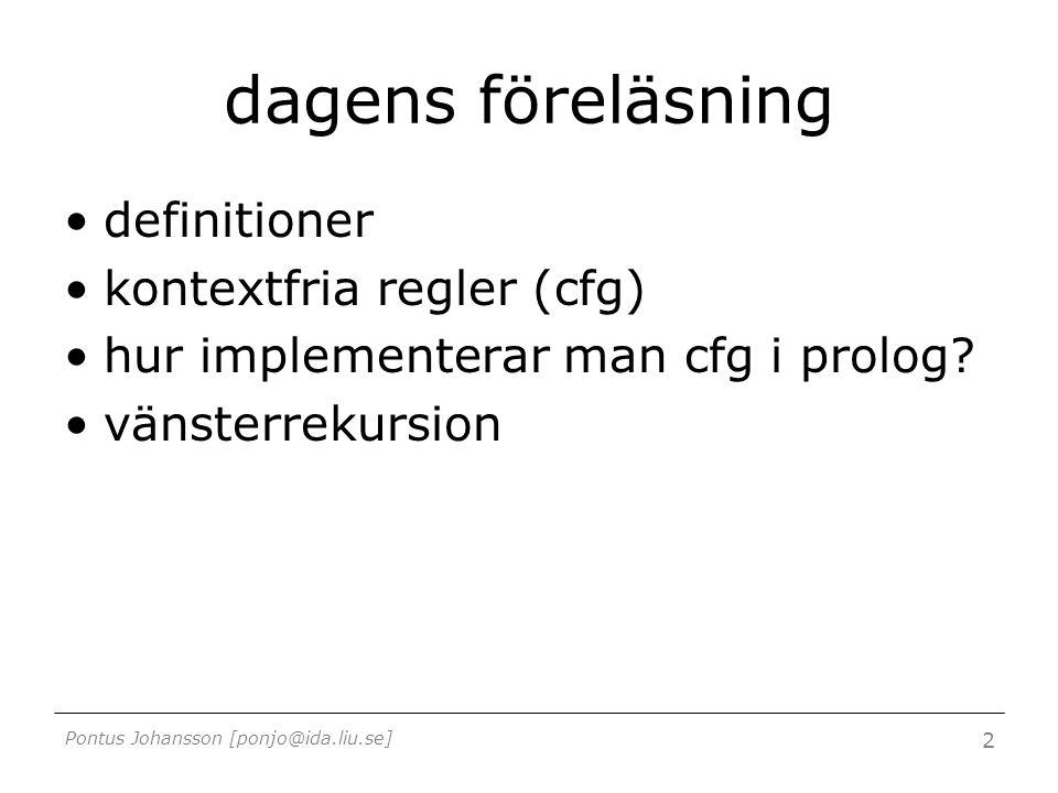 Pontus Johansson [ponjo@ida.liu.se] 2 dagens föreläsning definitioner kontextfria regler (cfg) hur implementerar man cfg i prolog? vänsterrekursion