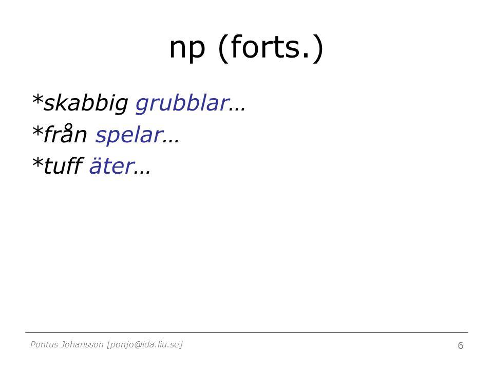 Pontus Johansson [ponjo@ida.liu.se] 6 np (forts.) *skabbig grubblar… *från spelar… *tuff äter…